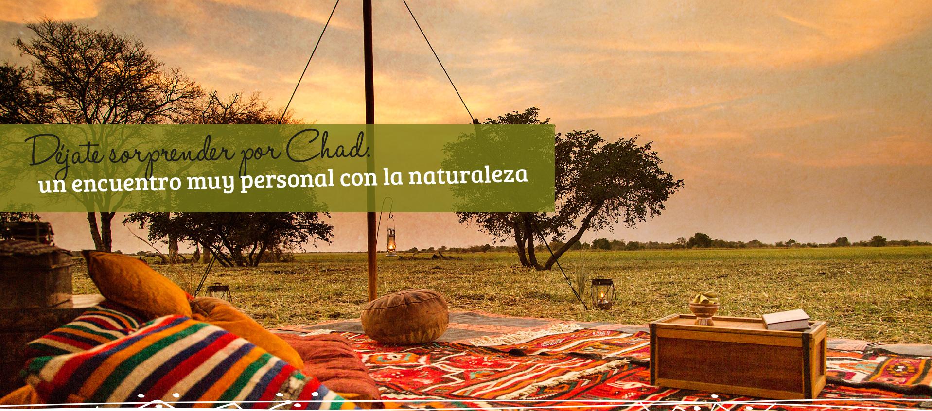 Déjate sorprender por Chad: un encuentro muy personal con la naturaleza